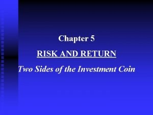 Chapter 5 RISK AND RETURN Two Sides of