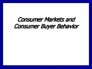 Consumer Markets and Consumer Buyer Behavior Definitions Consumer