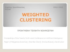 1260 2012 2013 WEIGHTED CLUSTERING Proceedings of the