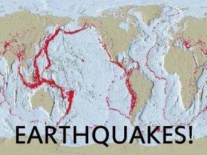 EARTHQUAKES Earthquake causes An earthquake is the shaking
