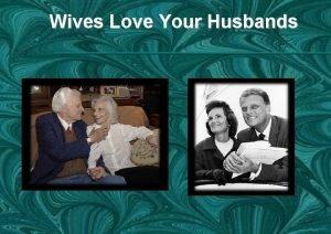 Wives Love Your Husbands Wives Love Your Husbands
