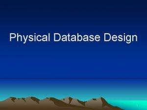 Physical Database Design 1 Conceptual database design The