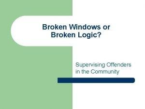 Broken Windows or Broken Logic Supervising Offenders in