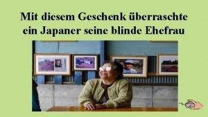Mit diesem Geschenk berraschte ein Japaner seine blinde