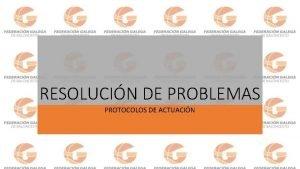 RESOLUCIN DE PROBLEMAS PROTOCOLOS DE ACTUACIN Protocolos de