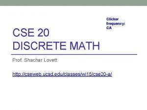 CSE 20 DISCRETE MATH Clicker frequency CA Prof