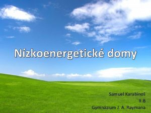 Nzkoenergetick domy Samuel Karabino II B Gymnzium J