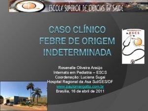Rosenelle Oliveira Arajo Internato em Pediatria ESCS Coordenao