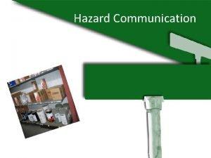 Hazard Communication SAFETY The purpose of OSHA Hazard