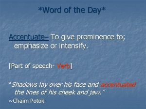 Word of the Day Accentuate To give prominence