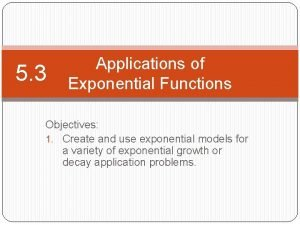5 3 Applications of Exponential Functions Objectives 1