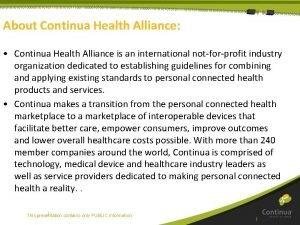 About Continua Health Alliance Continua Health Alliance is