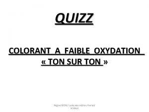 QUIZZ COLORANT A FAIBLE OXYDATION TON SUR TON