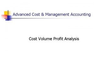 Advanced Cost Management Accounting Cost Volume Profit Analysis