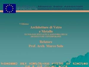 V Edizione Architetture di Vetro e Metallo TECNOLOGIE
