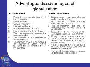 Advantages disadvantages of globalization ADVANTAGES 1 2 3