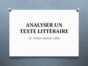 ANALYSER UN TEXTE LITTRAIRE Dr Ahlam Nemah Lafta