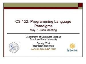 CS 152 Programming Language Paradigms May 7 Class
