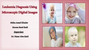 Leukemia Diagnosis Using Microscopic Digital Images Maha Assad