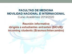 FACULTAD DE MEDICINA MOVILIDAD NACIONAL E INTERNACIONAL Curso