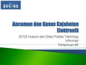 Ancaman dan Kasus Kejahatan Elektronik SI 703 Hukum