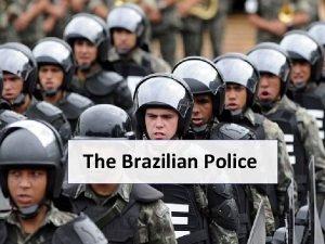 The Brazilian Police The Brazilian Police The police