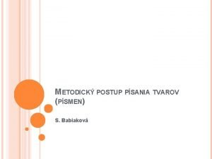 METODICK POSTUP PSANIA TVAROV PSMEN S Babiakov POSTUP
