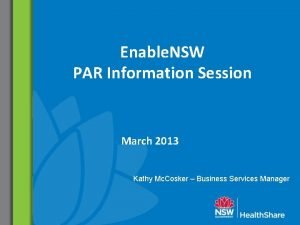 Enable NSW PAR Information Session March 2013 Kathy