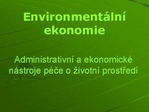 Environmentln ekonomie Administrativn a ekonomick nstroje pe o