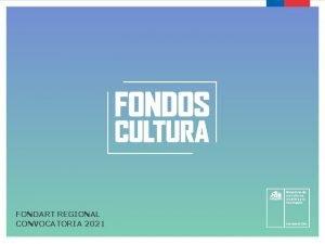 FONDART REGIONAL CONVOCATORIA 2021 LINEAMIENTOS 2021 Simplificacin de