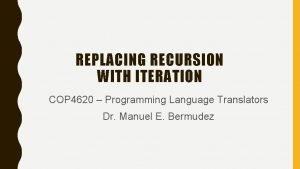 REPLACING RECURSION WITH ITERATION COP 4620 Programming Language