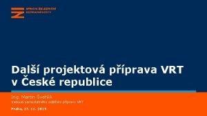 Dal projektov pprava VRT v esk republice Ing