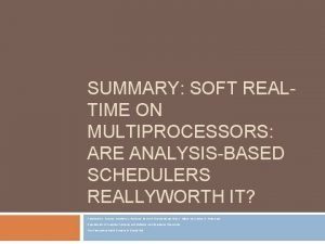 SUMMARY SOFT REALTIME ON MULTIPROCESSORS ARE ANALYSISBASED SCHEDULERS