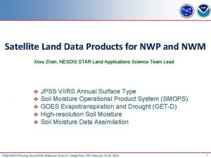 Satellite Land Data Products for NWP and NWM