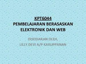KPT 6044 PEMBELAJARAN BERASASKAN ELEKTRONIK DAN WEB DISEDIAKAN