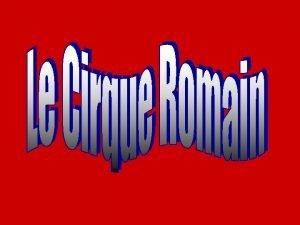 Sommaire Cirque antique Architecture Les courses de chars