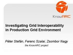 Investigating Grid Interoperability in Production Grid Environment Pter