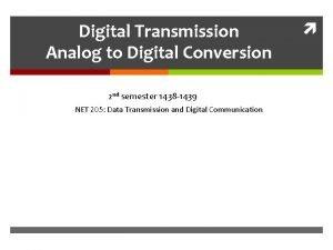 Digital Transmission Analog to Digital Conversion 2 nd