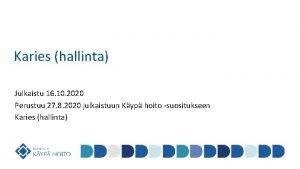Karies hallinta Julkaistu 16 10 2020 Perustuu 27