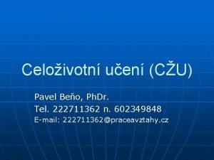 Celoivotn uen CU Pavel Beo Ph Dr Tel