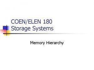 COENELEN 180 Storage Systems Memory Hierarchy Memory Hierarchy