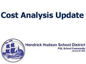Cost Analysis Update Hendrick Hudson School District FGL