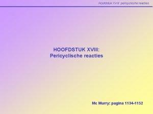 Hoofdstuk XVIII pericyclische reacties HOOFDSTUK XVIII Pericyclische reacties