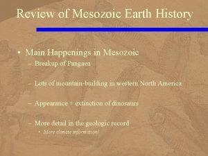 Review of Mesozoic Earth History Main Happenings in
