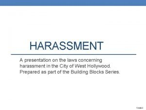 HARASSMENT A presentation on the laws concerning harassment