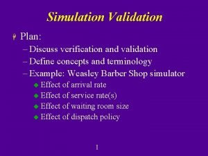 Simulation Validation H Plan Discuss verification and validation