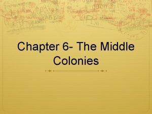 Chapter 6 The Middle Colonies Breadbasket Colonies Lesson