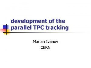development of the parallel TPC tracking Marian Ivanov