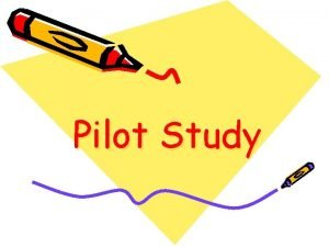 Pilot Study Introduction Pilot study is a small