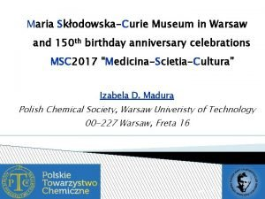 Maria SkodowskaCurie Museum in Warsaw and 150 th